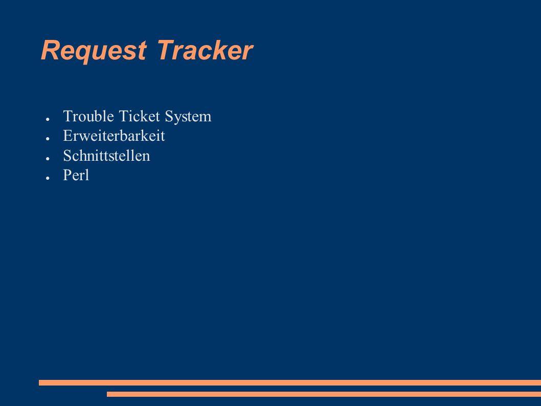 Request Tracker ● Trouble Ticket System ● Erweiterbarkeit ● Schnittstellen ● Perl