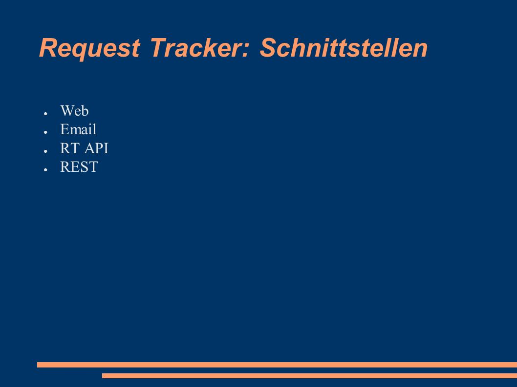 Request Tracker: Schnittstellen ● Web ● Email ● RT API ● REST