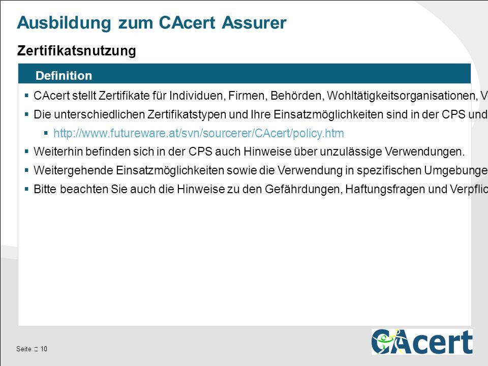 Seite  10 Ausbildung zum CAcert Assurer Definition  CAcert stellt Zertifikate für Individuen, Firmen, Behörden, Wohltätigkeitsorganisationen, Vereine, Kirchen, Schulen, Nicht-Regierungsbehörden und andere Gruppen zur Verfügung.