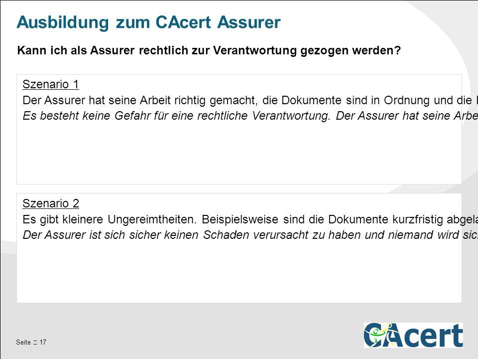 Seite  17 Ausbildung zum CAcert Assurer Szenario 1 Der Assurer hat seine Arbeit richtig gemacht, die Dokumente sind in Ordnung und die Person ist die angegebene.