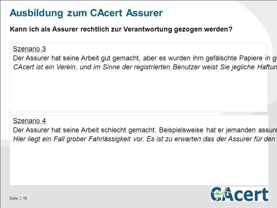 Seite  18 Ausbildung zum CAcert Assurer Szenario 3 Der Assurer hat seine Arbeit gut gemacht, aber es wurden ihm gefälschte Papiere in guter Qualität vorgelegt.