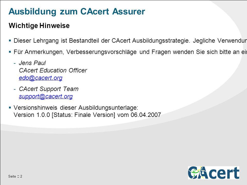 Seite  2 Ausbildung zum CAcert Assurer  Dieser Lehrgang ist Bestandteil der CAcert Ausbildungsstrategie.