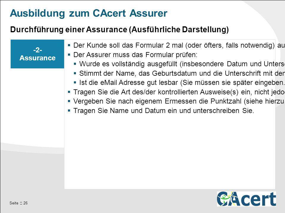 Seite  26 Ausbildung zum CAcert Assurer -2- Assurance  Der Kunde soll das Formular 2 mal (oder öfters, falls notwendig) ausfüllen, sofern er keine vor ausgefüllten Formulare mitgebracht hat.