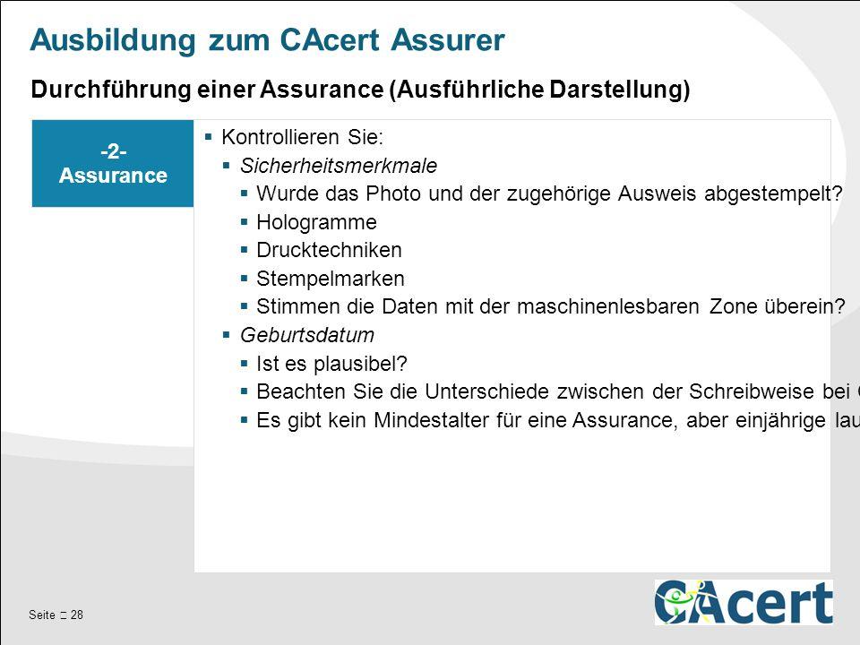 Seite  28 Ausbildung zum CAcert Assurer -2- Assurance  Kontrollieren Sie:  Sicherheitsmerkmale  Wurde das Photo und der zugehörige Ausweis abgestempelt.