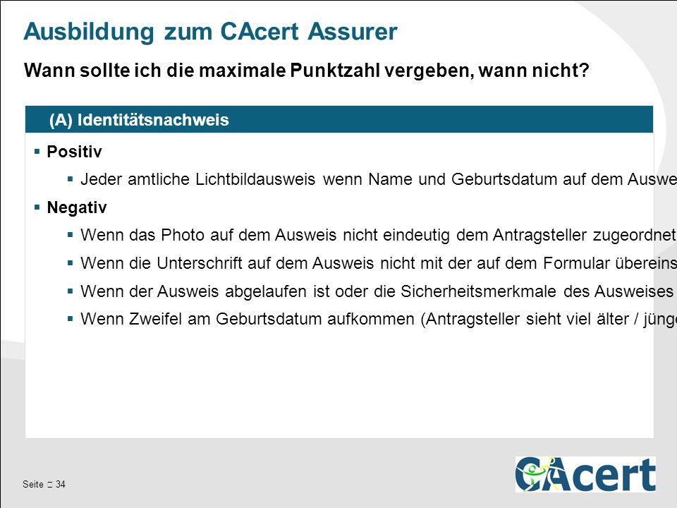 Seite  34 Ausbildung zum CAcert Assurer (A) Identitätsnachweis  Positiv  Jeder amtliche Lichtbildausweis wenn Name und Geburtsdatum auf dem Ausweis mit denen auf dem Formular übereinstimmen.