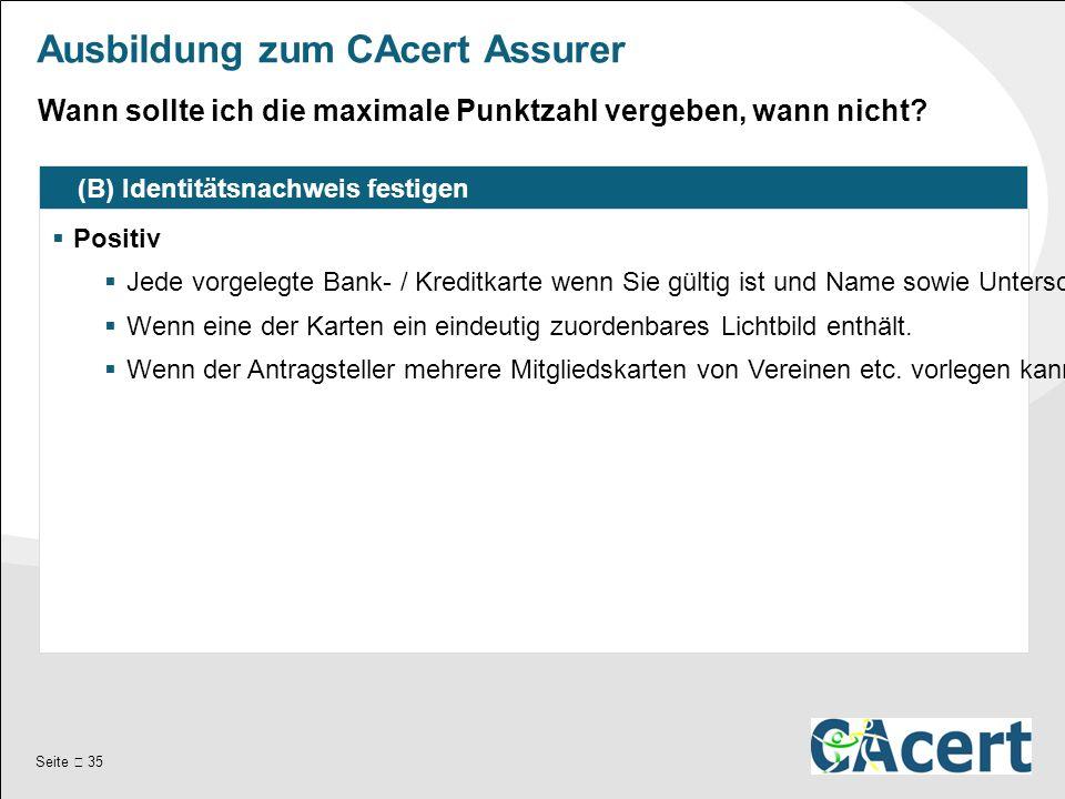 Seite  35 Ausbildung zum CAcert Assurer (B) Identitätsnachweis festigen  Positiv  Jede vorgelegte Bank- / Kreditkarte wenn Sie gültig ist und Name sowie Unterschrift mit dem Formular übereinstimmen.