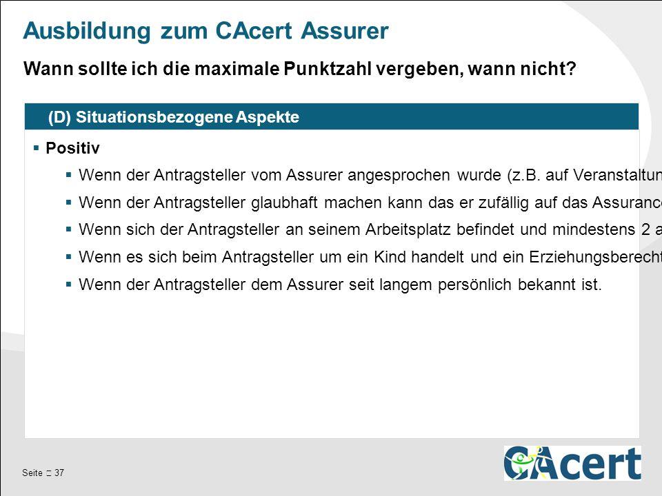 Seite  37 Ausbildung zum CAcert Assurer (D) Situationsbezogene Aspekte  Positiv  Wenn der Antragsteller vom Assurer angesprochen wurde (z.B.