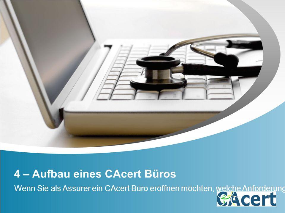 4 – Aufbau eines CAcert Büros Wenn Sie als Assurer ein CAcert Büro eröffnen möchten, welche Anforderungen sind zu erfüllen