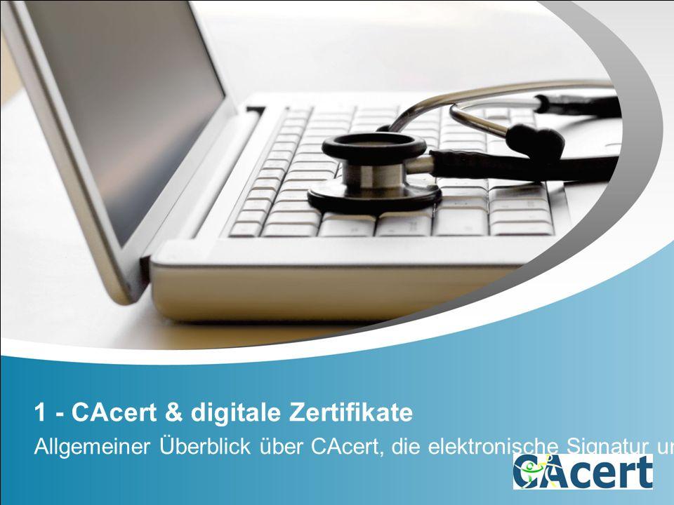 1 - CAcert & digitale Zertifikate Allgemeiner Überblick über CAcert, die elektronische Signatur und digitale Zertifikate