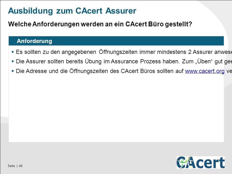 Seite  40 Ausbildung zum CAcert Assurer Anforderung  Es sollten zu den angegebenen Öffnungszeiten immer mindestens 2 Assurer anwesend sein.