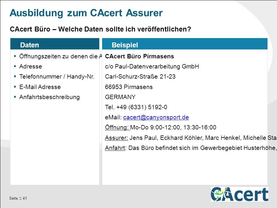 Seite  41 Ausbildung zum CAcert Assurer Daten  Öffnungszeiten zu denen die Assurer anwesend sind.