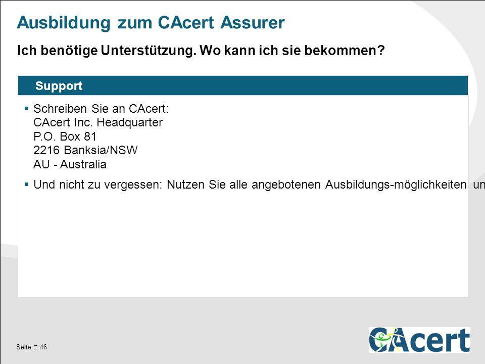 Seite  46 Ausbildung zum CAcert Assurer Support  Schreiben Sie an CAcert: CAcert Inc.