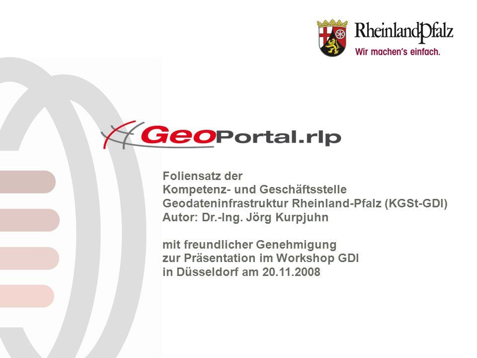 Foliensatz der Kompetenz- und Geschäftsstelle Geodateninfrastruktur Rheinland-Pfalz (KGSt-GDI) Autor: Dr.-Ing. Jörg Kurpjuhn mit freundlicher Genehmig