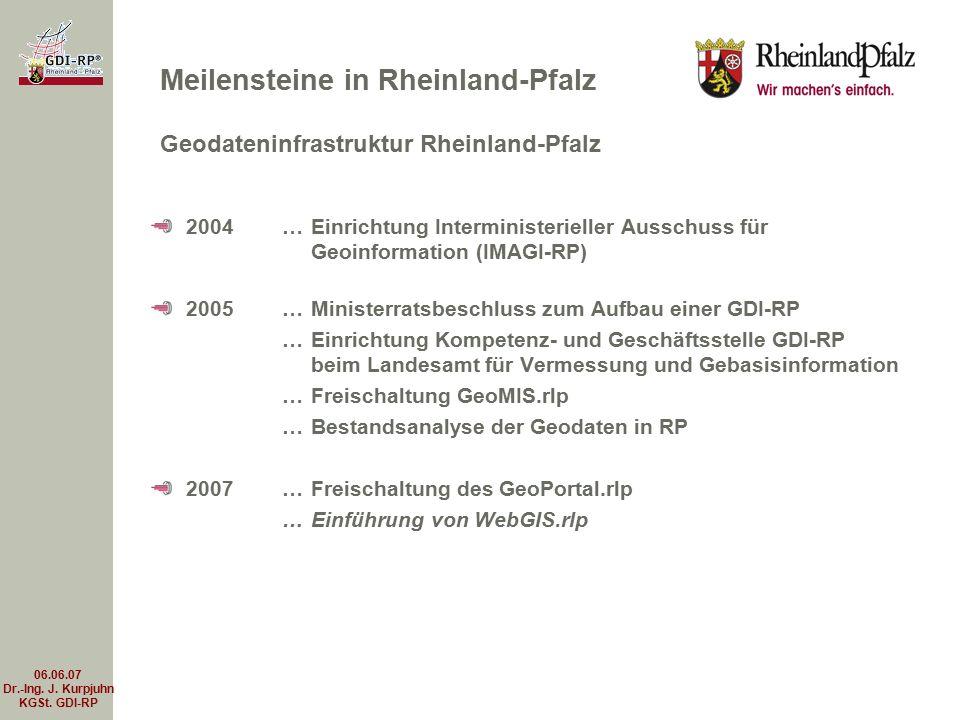 06.06.07 Dr.-Ing. J. Kurpjuhn KGSt. GDI-RP 2004 … Einrichtung Interministerieller Ausschuss für Geoinformation (IMAGI-RP) 2005… Ministerratsbeschluss