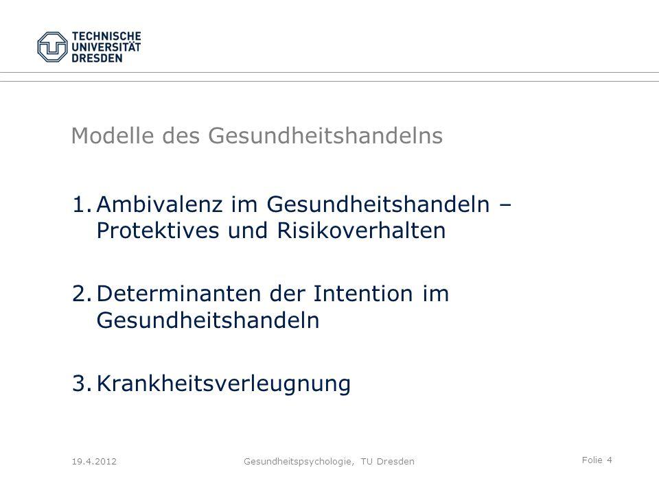 Folie 15 19.4.2012Gesundheitspsychologie, TU Dresden Konflikt zwischen Einstellung und Verhalten ist aversiv und motiviert zur Einstellungs- und/oder Verhaltensänderung 1.