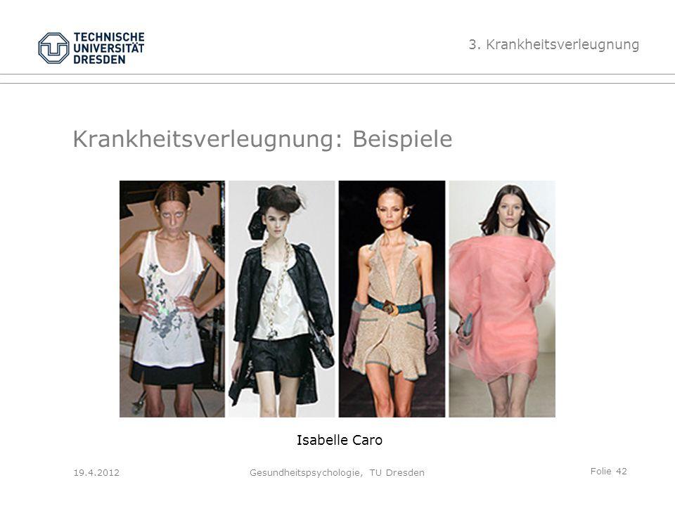Folie 42 19.4.2012Gesundheitspsychologie, TU Dresden Krankheitsverleugnung: Beispiele Isabelle Caro 3.