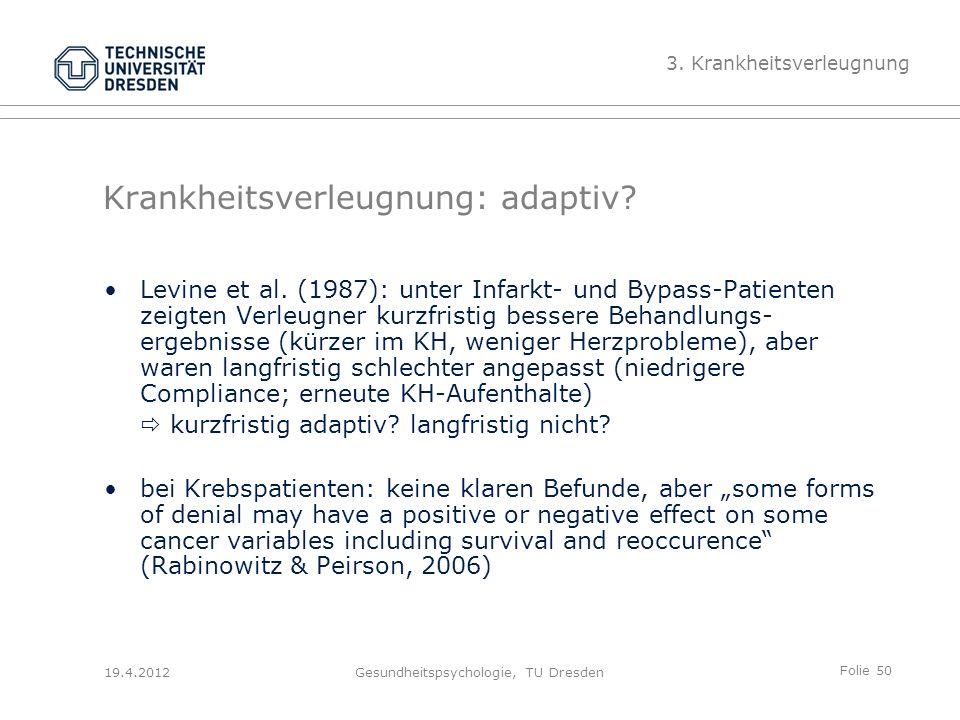 Folie 50 19.4.2012Gesundheitspsychologie, TU Dresden Krankheitsverleugnung: adaptiv.