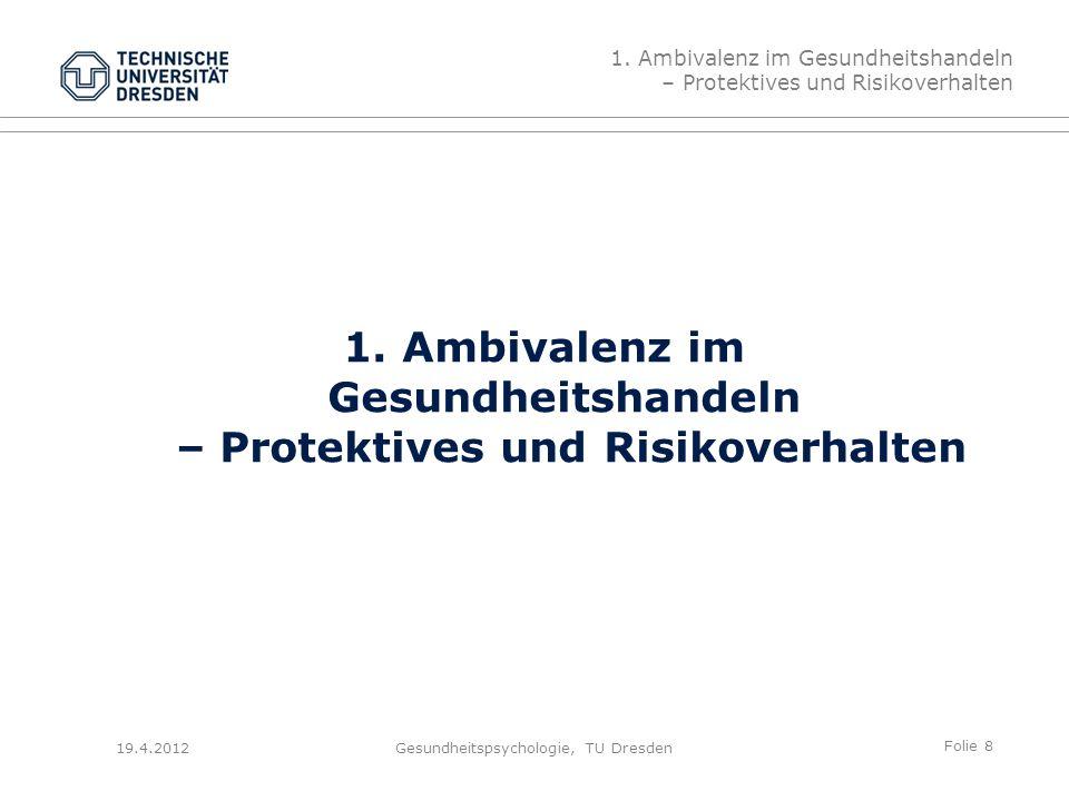 Folie 9 19.4.2012Gesundheitspsychologie, TU Dresden Beispiele für Gesundheitsverhaltensweisen Körperliche Aktivität: Gymnastik; Joggen etc.
