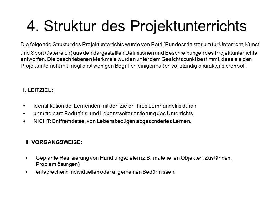 4. Struktur des Projektunterrichts Die folgende Struktur des Projektunterrichts wurde von Petri (Bundesministerium für Unterricht, Kunst und Sport Öst