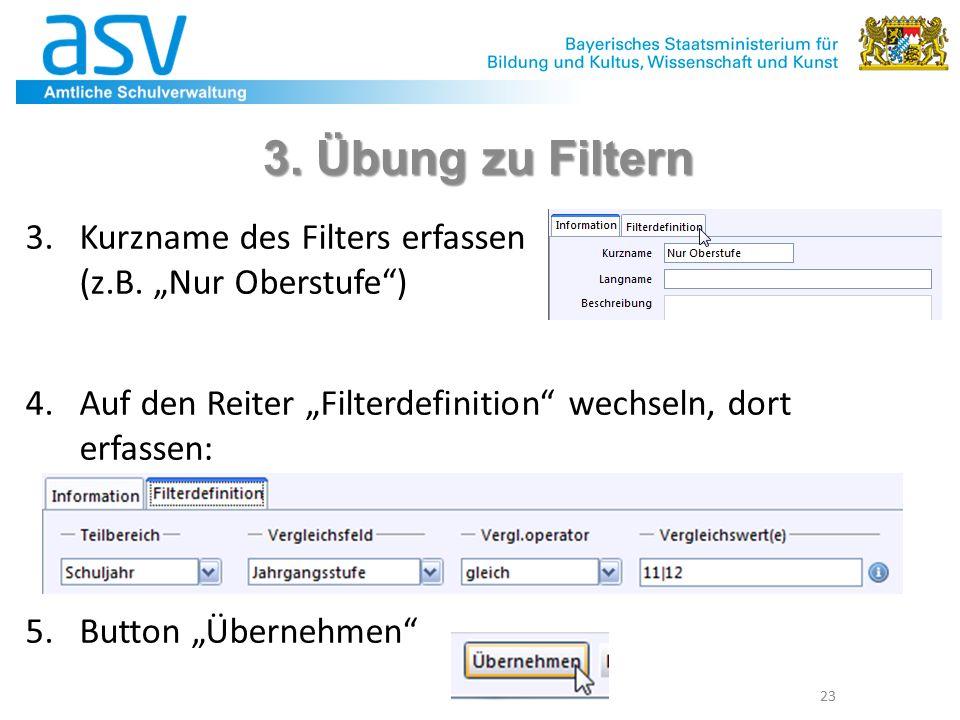 23 3. Übung zu Filtern 3.Kurzname des Filters erfassen (z.B.