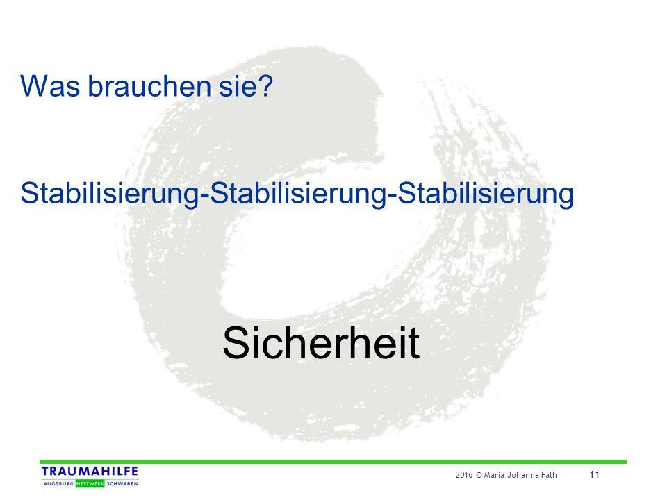2016 © Maria Johanna Fath 11 Was brauchen sie? Stabilisierung-Stabilisierung-Stabilisierung Sicherheit