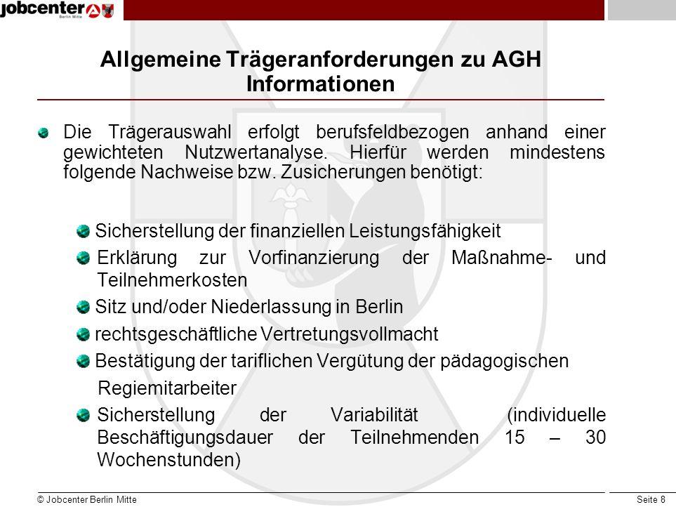 Seite 8 Allgemeine Trägeranforderungen zu AGH Informationen Die Trägerauswahl erfolgt berufsfeldbezogen anhand einer gewichteten Nutzwertanalyse.