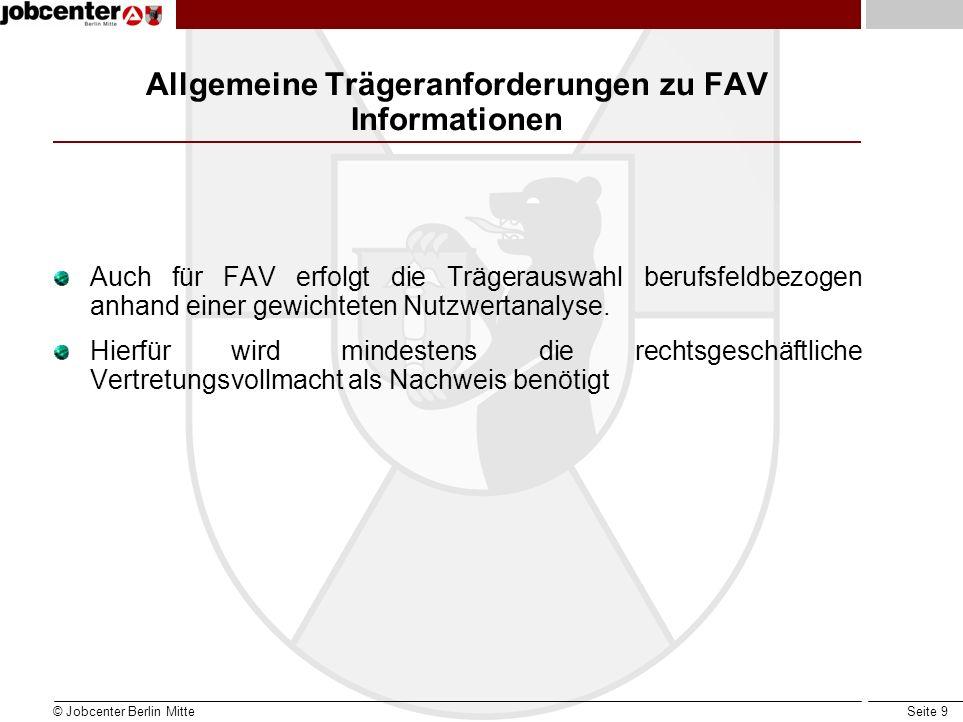 Seite 9 Allgemeine Trägeranforderungen zu FAV Informationen Auch für FAV erfolgt die Trägerauswahl berufsfeldbezogen anhand einer gewichteten Nutzwertanalyse.