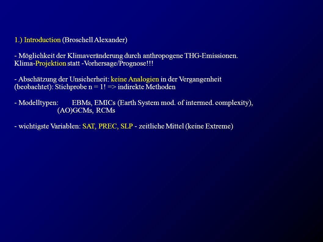 1.) Introduction (Broschell Alexander) - Möglichkeit der Klimaveränderung durch anthropogene THG-Emissionen. Klima-Projektion statt -Vorhersage/Progno