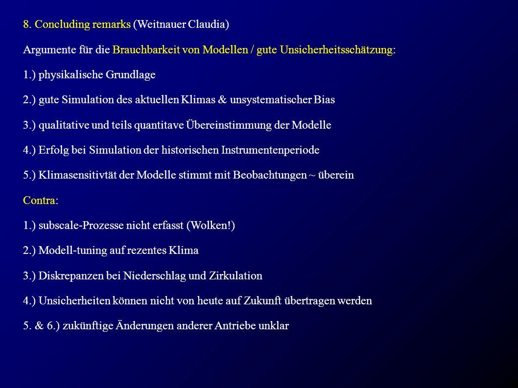 8. Concluding remarks (Weitnauer Claudia) Argumente für die Brauchbarkeit von Modellen / gute Unsicherheitsschätzung: 1.) physikalische Grundlage 2.)