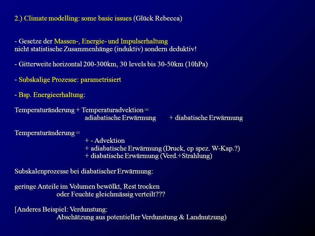 2.) Climate modelling: some basic issues (Glück Rebecca) => Parametrisierung = physikalische Theorie + Beobachtung (+ Info aus höheraufgel.
