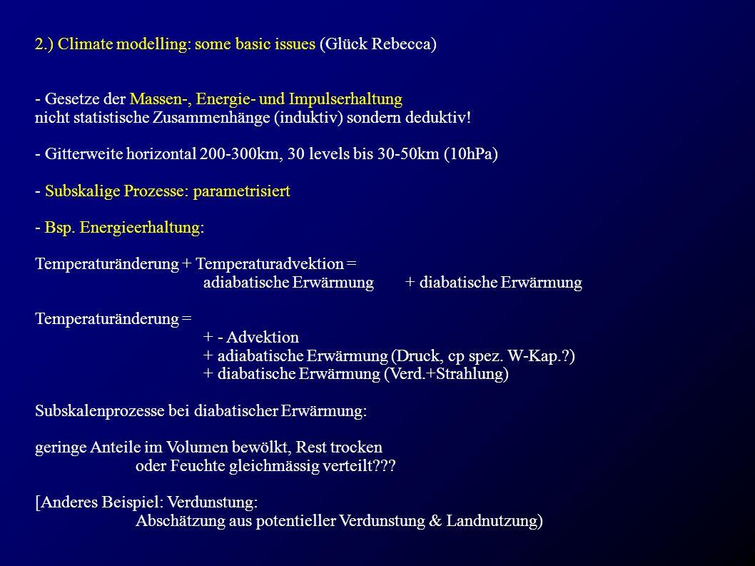 2.) Climate modelling: some basic issues (Glück Rebecca) - Gesetze der Massen-, Energie- und Impulserhaltung nicht statistische Zusammenhänge (induktiv) sonderndeduktiv.