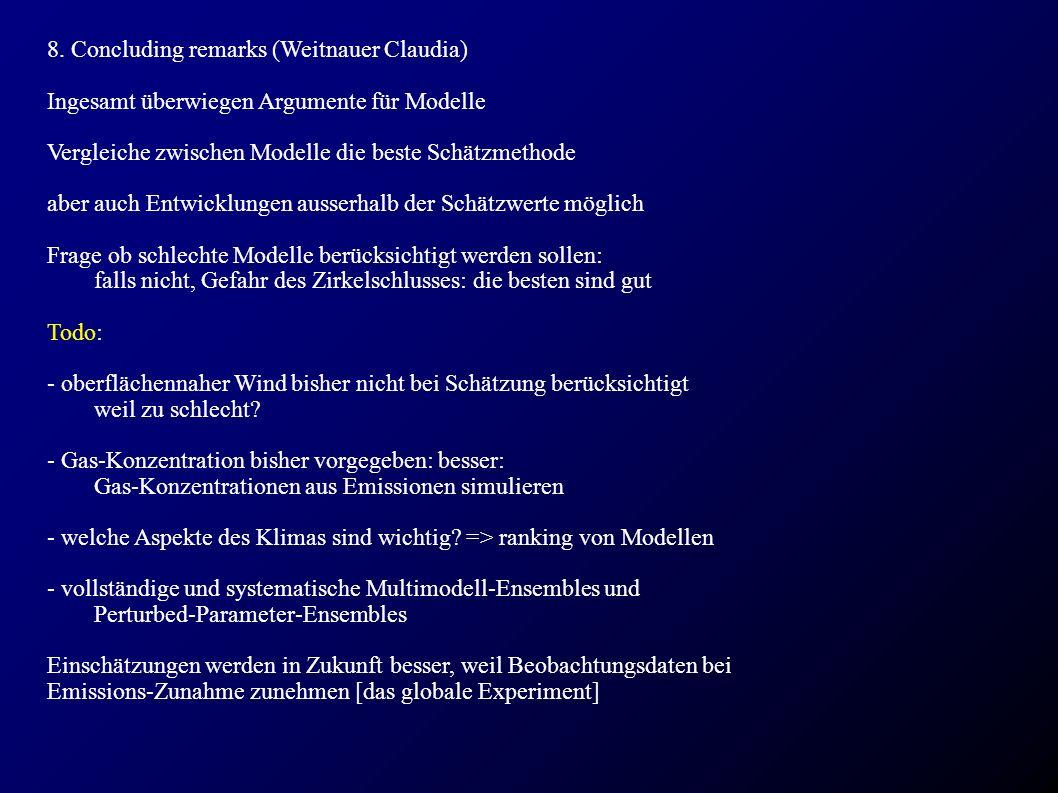 8. Concluding remarks (Weitnauer Claudia) Ingesamt überwiegen Argumente für Modelle Vergleiche zwischen Modelle die beste Schätzmethode aber auch Entw