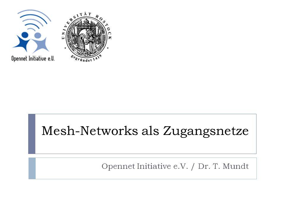 Mesh-Networks als Zugangsnetze Opennet Initiative e.V. / Dr. T. Mundt