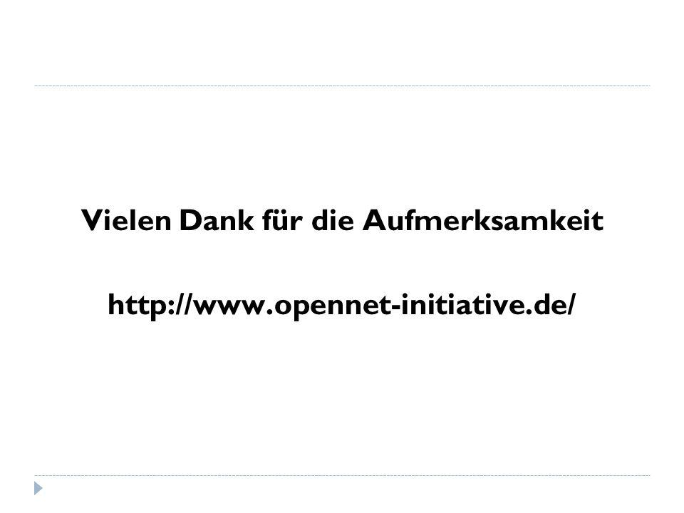 Vielen Dank für die Aufmerksamkeit http://www.opennet-initiative.de/