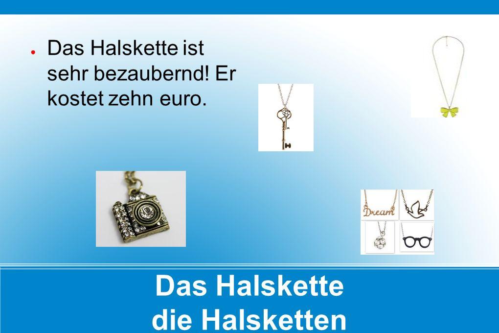 Das Halskette die Halsketten ● Das Halskette ist sehr bezaubernd! Er kostet zehn euro.