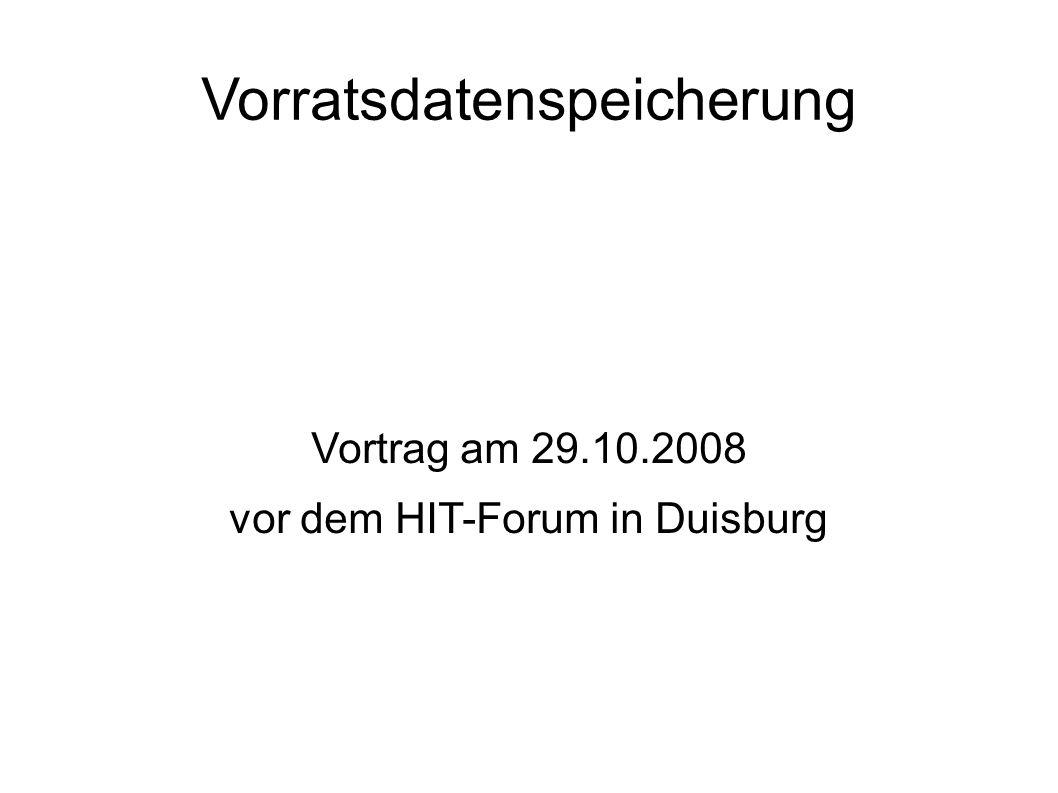 Vorratsdatenspeicherung Vortrag am 29.10.2008 vor dem HIT-Forum in Duisburg