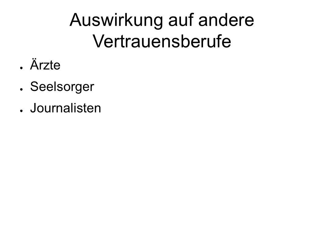 Auswirkung auf andere Vertrauensberufe ● Ärzte ● Seelsorger ● Journalisten