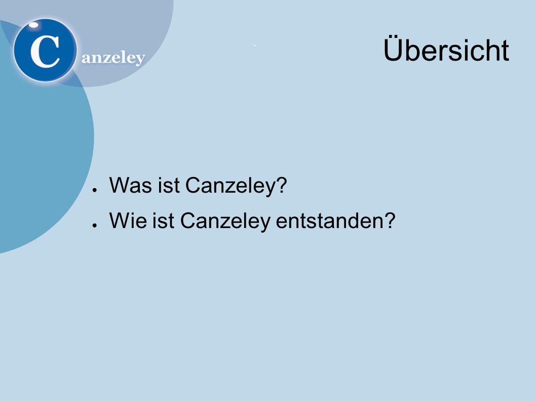 Übersicht ● Was ist Canzeley ● Wie ist Canzeley entstanden