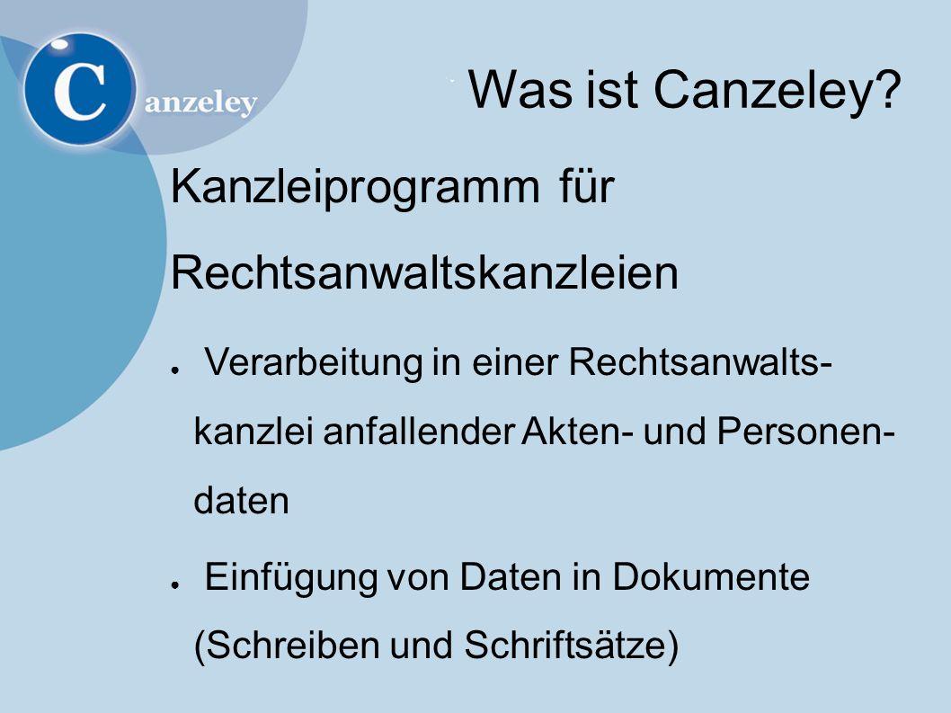 Was ist Canzeley? Kanzleiprogramm für Rechtsanwaltskanzleien ● Verarbeitung in einer Rechtsanwalts- kanzlei anfallender Akten- und Personen- daten ● E