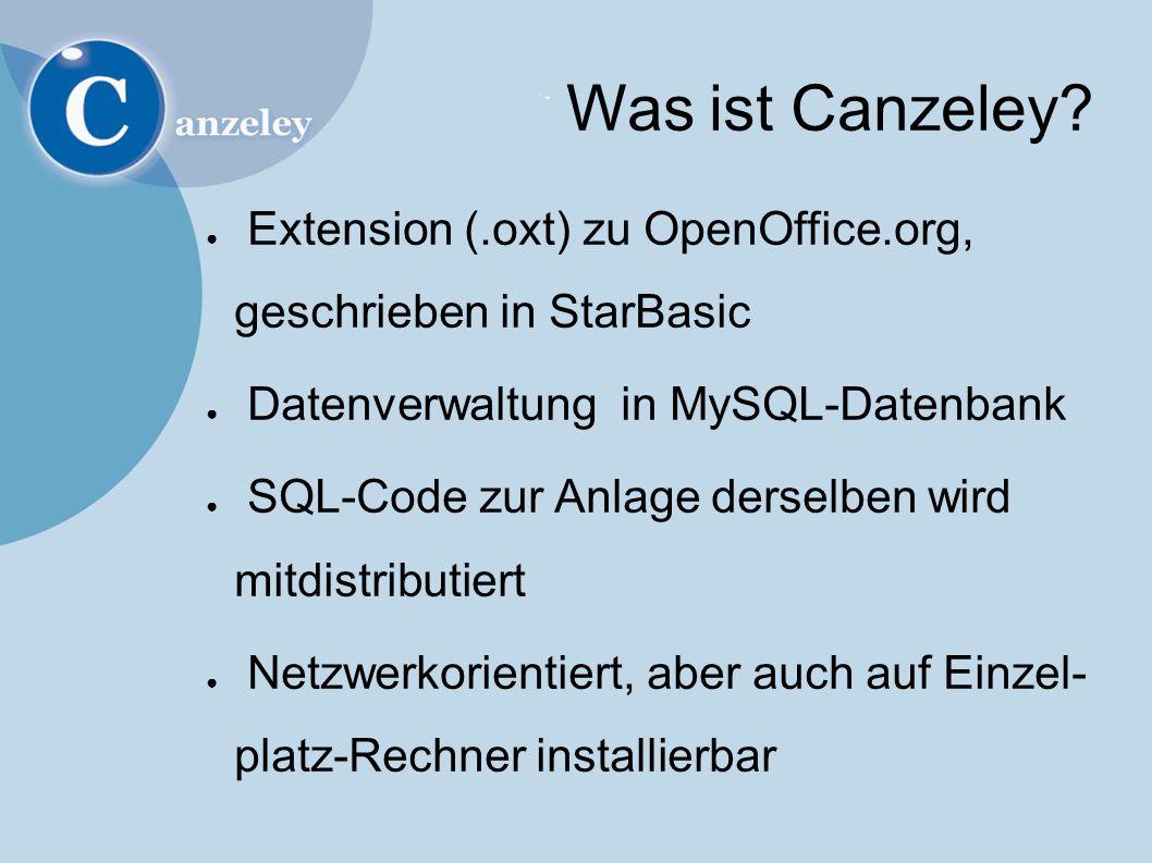 Was ist Canzeley? ● Extension (.oxt) zu OpenOffice.org, geschrieben in StarBasic ● Datenverwaltung in MySQL-Datenbank ● SQL-Code zur Anlage derselben