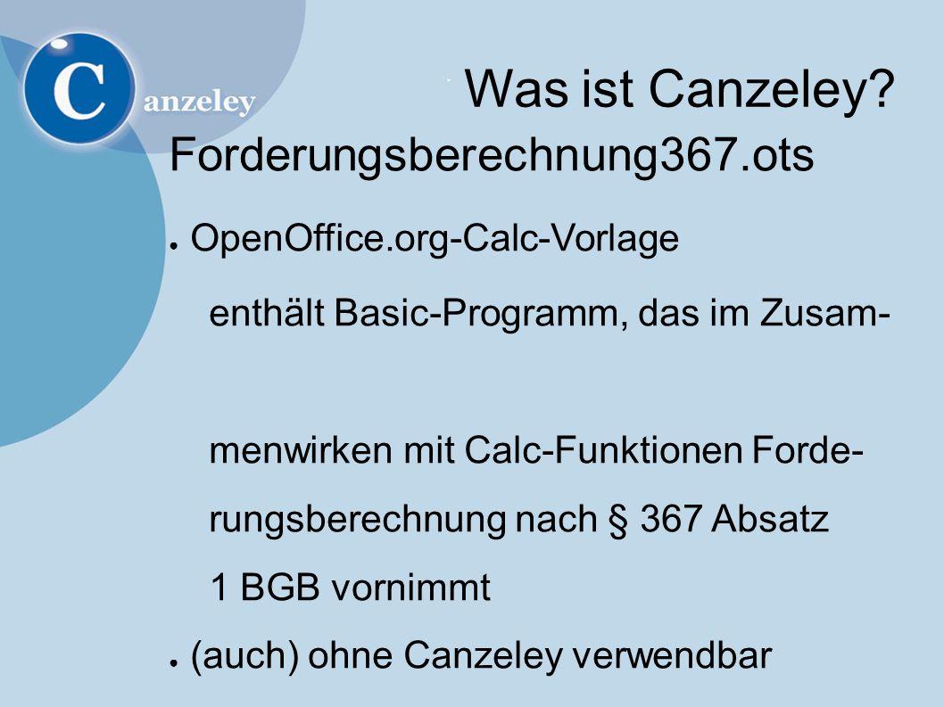 Was ist Canzeley? Forderungsberechnung367.ots ● OpenOffice.org-Calc-Vorlage enthält Basic-Programm, das im Zusam- menwirken mit Calc-Funktionen Forde-