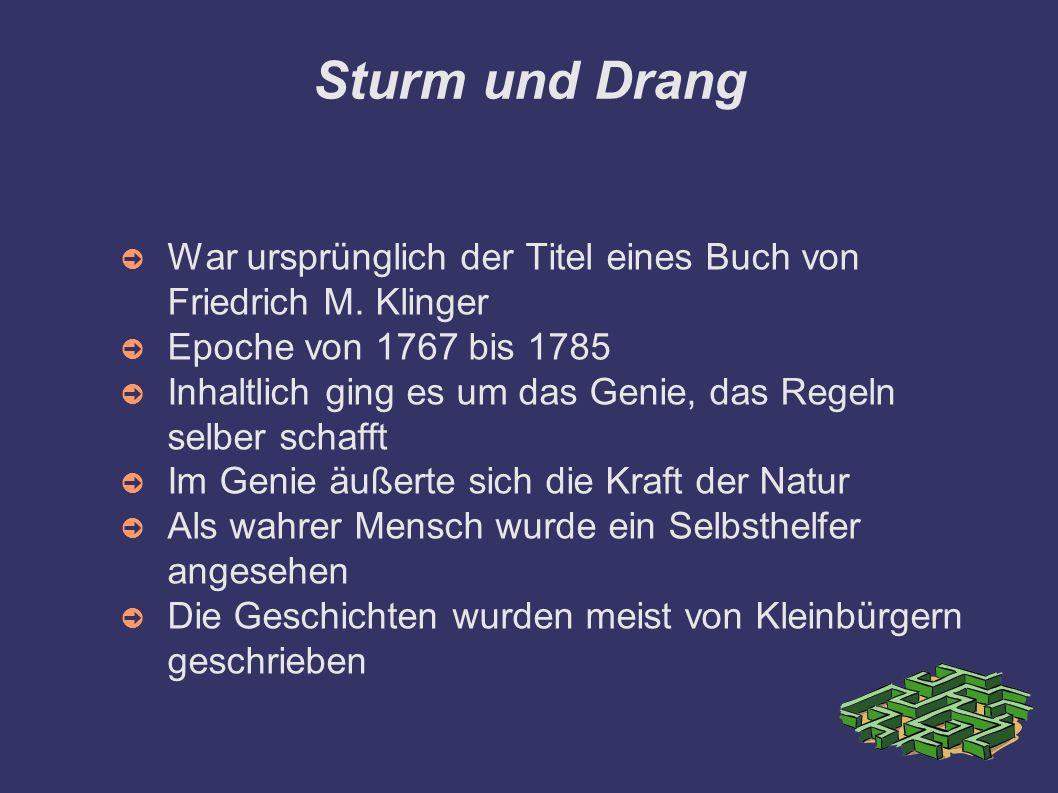 Sturm und Drang ➲ War ursprünglich der Titel eines Buch von Friedrich M. Klinger ➲ Epoche von 1767 bis 1785 ➲ Inhaltlich ging es um das Genie, das Reg