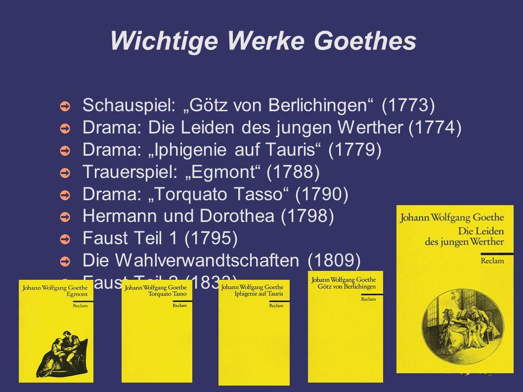 """Wichtige Werke Goethes ➲ Schauspiel: """"Götz von Berlichingen"""" (1773) ➲ Drama: Die Leiden des jungen Werther (1774) ➲ Drama: """"Iphigenie auf Tauris"""" (177"""