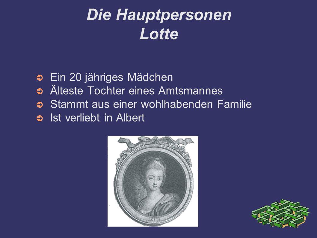 Die Hauptpersonen Lotte ➲ Ein 20 jähriges Mädchen ➲ Älteste Tochter eines Amtsmannes ➲ Stammt aus einer wohlhabenden Familie ➲ Ist verliebt in Albert