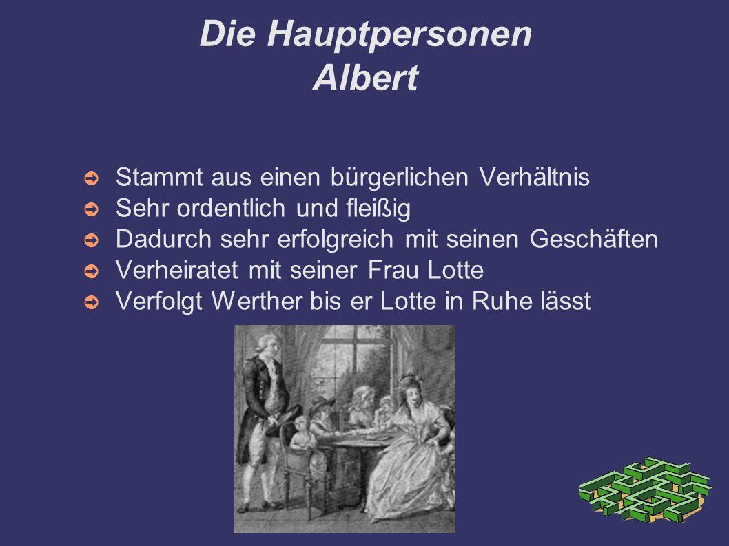 Die Hauptpersonen Albert ➲ Stammt aus einen bürgerlichen Verhältnis ➲ Sehr ordentlich und fleißig ➲ Dadurch sehr erfolgreich mit seinen Geschäften ➲ V