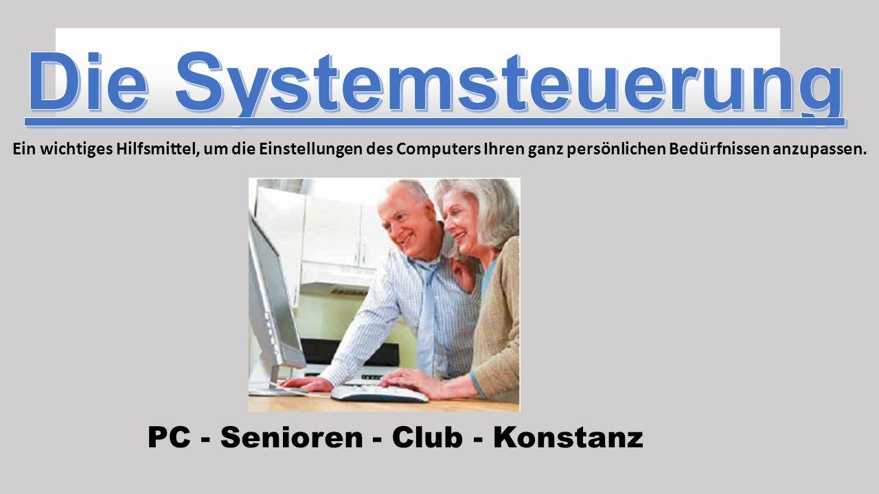 PC - Senioren - Club - Konstanz Ein wichtiges Hilfsmittel, um die Einstellungen des Computers Ihren ganz persönlichen Bedürfnissen anzupassen.