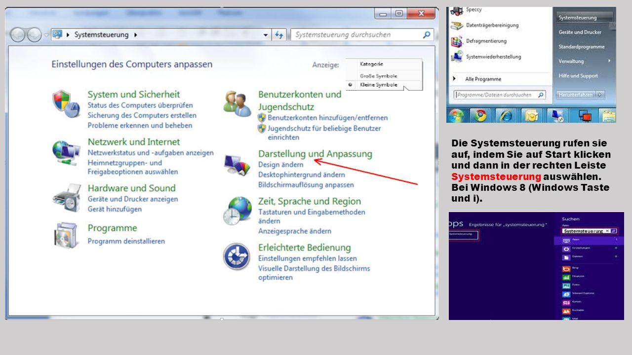 Die Systemsteuerung rufen sie auf, indem Sie auf Start klicken und dann in der rechten Leiste Systemsteuerung auswählen. Bei Windows 8 (Windows Taste