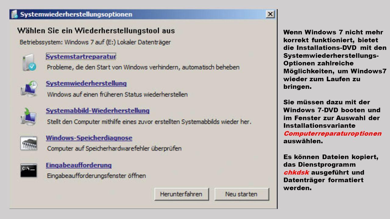 Wenn Windows 7 nicht mehr korrekt funktioniert, bietet die Installations-DVD mit den Systemwiederherstellungs- Optionen zahlreiche Möglichkeiten, um W