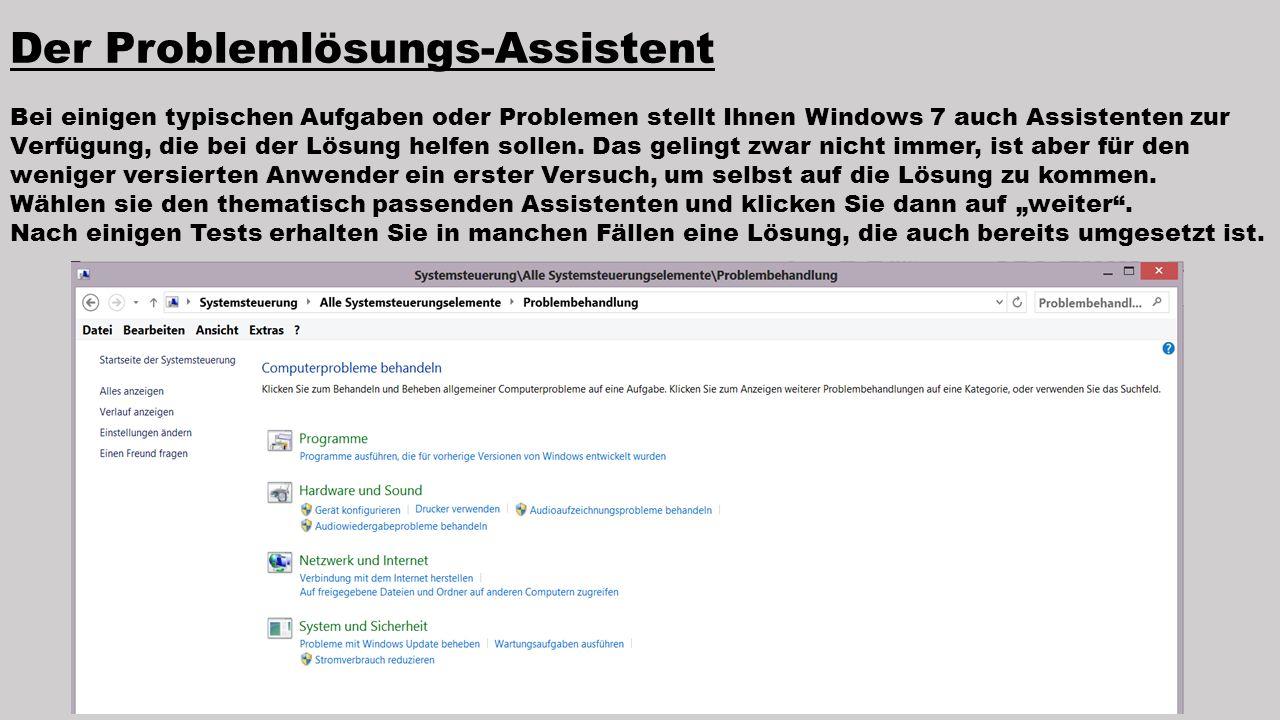 Der Problemlösungs-Assistent Bei einigen typischen Aufgaben oder Problemen stellt Ihnen Windows 7 auch Assistenten zur Verfügung, die bei der Lösung h