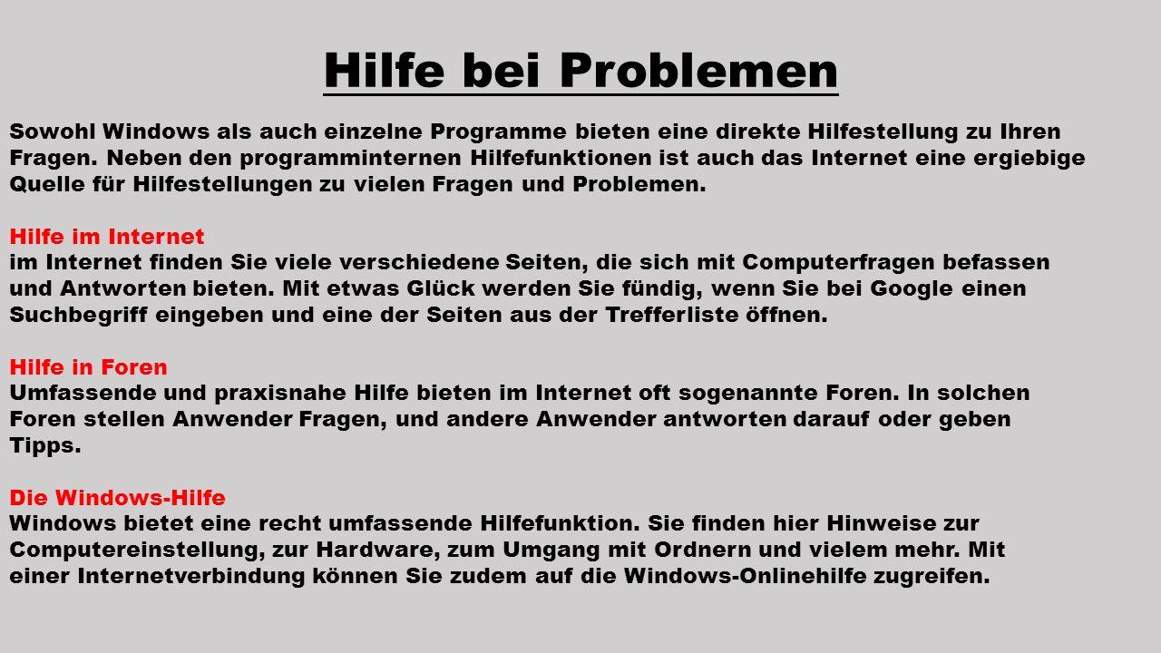 Sowohl Windows als auch einzelne Programme bieten eine direkte Hilfestellung zu Ihren Fragen. Neben den programminternen Hilfefunktionen ist auch das